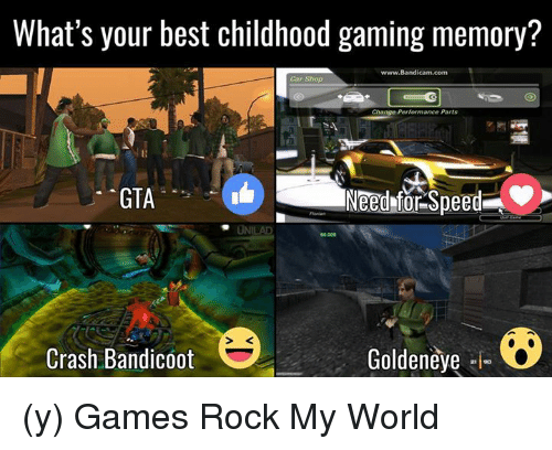 Crash Bandicoot, Memes, and Shopping: What's your best childhood gaming memory?  www.Bandicam com  Car Shop  Change Performance Parts  Need for Speed  GTA  Goldeneye  Crash Bandicoot (y) Games Rock My World