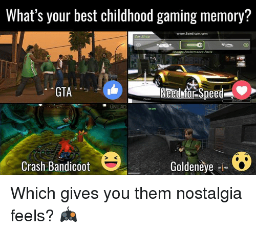 Crash Bandicoot, Dank, and Nostalgia: What's your best childhood gaming memory?  www.Bandicam.com  Car Shop  Change Performance Parts  Need for Speed  GTA  ONILAD  Crash Bandicoot  Goldeneye Which gives you them nostalgia feels? 🎮