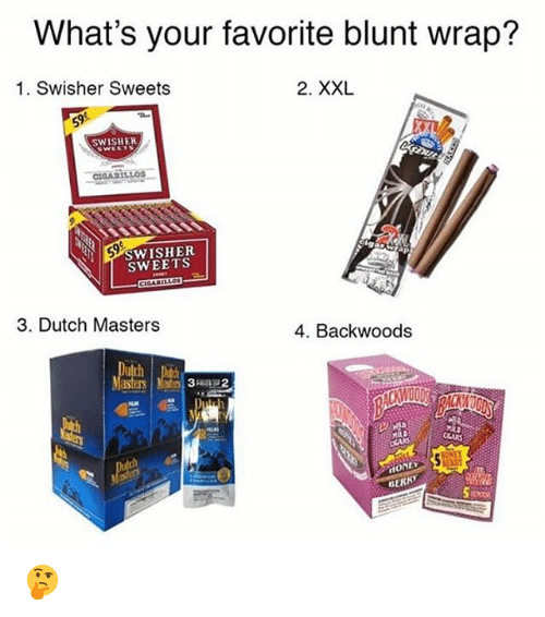 Weed, Marijuana, and Masters: What's your favorite blunt wrap?  1. Swisher Sweets  2. XXL  SWISHER  CIGARL.LOS  SWISHER  SWEETS  3. Dutch Masters  4. Backwoods  HONLY  BERK 🤔