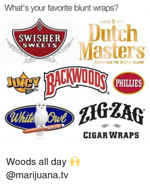 Dutches: What's your favorite blunt wraps?  SINCE 1912  Dutch  SWISHER  Masters  SWEETS  CRAFTED TO BURN SLOW  BtUNTS  CIGAR WRAPS Woods all day 🙌 @marijuana.tv