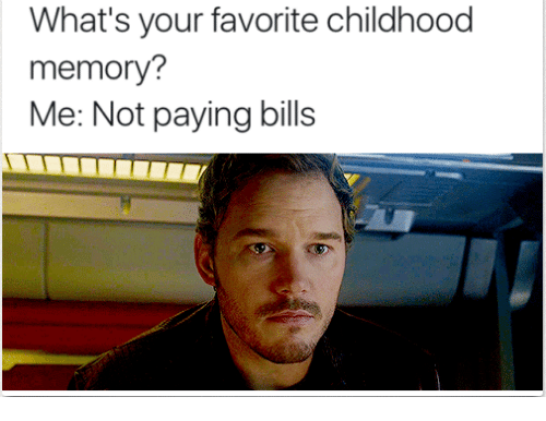 Bills, Memory, and Whats: What's your favorite childhood  memory?  Me: Not paying bills