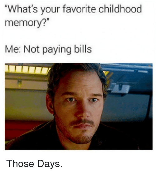 "Paying Bills: ""What's your favorite childhood  memory?""  Me: Not paying bills Those Days."