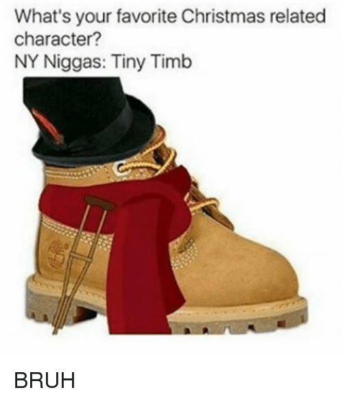 NY Niggas: What's your favorite Christmas related  character?  NY Niggas: Tiny Timb BRUH