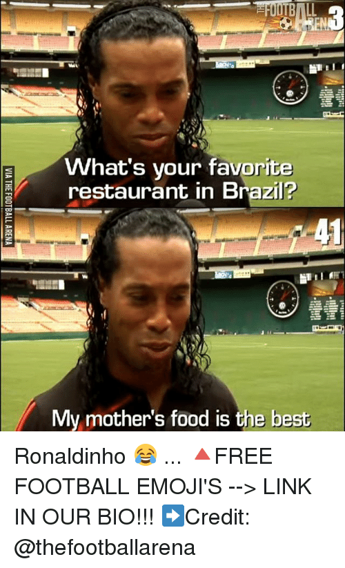 Food, Football, and Memes: What's your favorite  restaurant in Brazil?  41  My mother's food is the best Ronaldinho 😂 ... 🔺FREE FOOTBALL EMOJI'S --> LINK IN OUR BIO!!! ➡️Credit: @thefootballarena