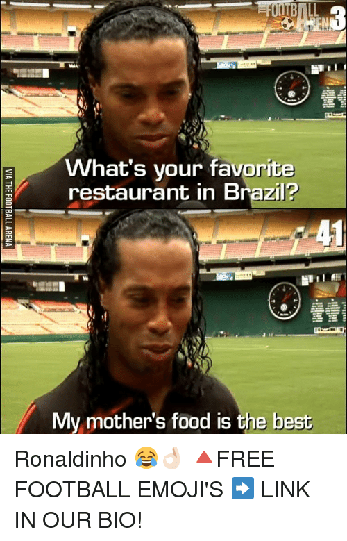 Memes, Brazil, and Ronaldinho: What's your favorite  restaurant in Brazil?  My mother's food is the best Ronaldinho 😂👌🏻 🔺FREE FOOTBALL EMOJI'S ➡️ LINK IN OUR BIO!