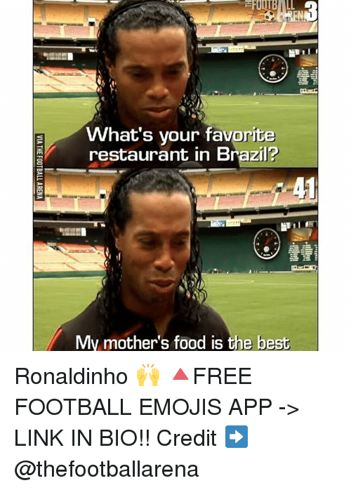Food, Football, and Memes: What's your favorite  restaurant in Brazil?  My mother's food is the best Ronaldinho 🙌 🔺FREE FOOTBALL EMOJIS APP -> LINK IN BIO!! Credit ➡️ @thefootballarena