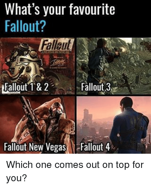 fallout new vega: What's your favourite  Fallout?  LEallout & 2  Fallout 3  Fallout New Vegas  Fallout 4 Which one comes out on top for you?