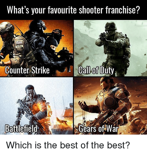 Counter Strikes: What's your favourite shooter franchise?  Counter Strike  Call of Duty  Battlefield  Gears of War Which is the best of the best?