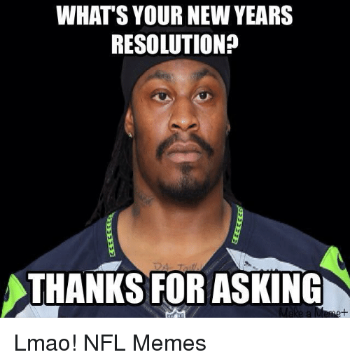 Lmao, Meme, and Memes: WHATS YOUR NEW YEARS  RESOLUTION?  STHANKS FOR ASKING  Make a Lmao!  NFL Memes