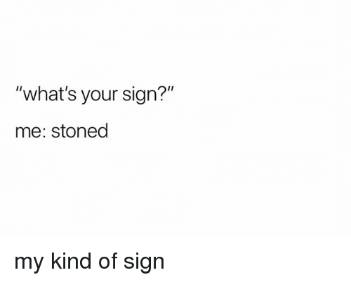 "Weed, Marijuana, and Sign: ""what's your sign?""  me: stoned my kind of sign"