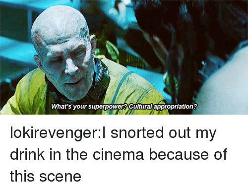 appropriation: What's your superpower? Cultural appropriation? lokirevenger:I snorted out my drink in the cinema because of this scene
