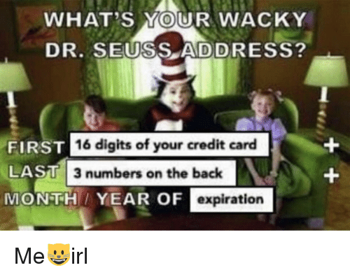 WHAT'S YOUR WACK DR SEUSS ADDRESS FIRST 16 Digits of Your Credit