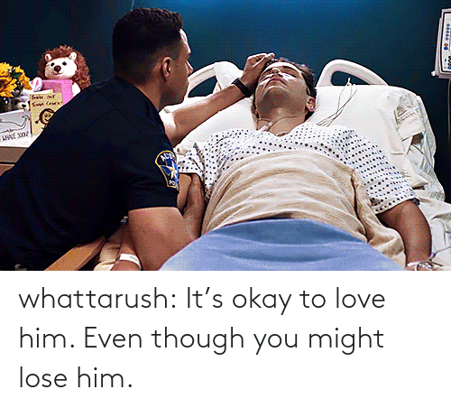 lose: whattarush: It's okay to love him. Even though you might lose him.