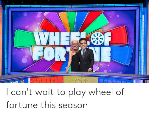wheel of fortune: WHEE  FORT NE I can't wait to play wheel of fortune this season