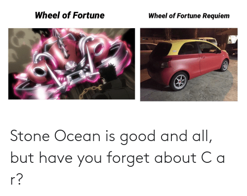wheel of fortune: Wheel of Fortune  Wheel of Fortune Requiem Stone Ocean is good and all, but have you forget about C a r?