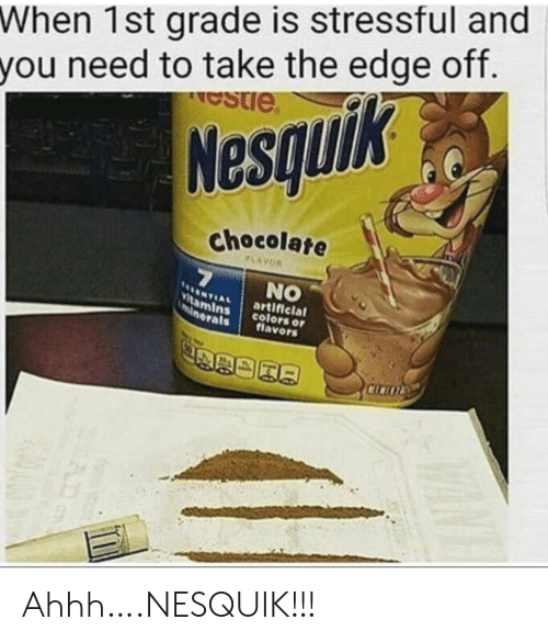 the edge: When 1st grade is stressful and  you need to take the edge off.  estie  Nesquik  chocolate  PLAYOR  7  NO  NTIAL  Vitamins  minerals  artificial  colors or  flavors  CICITE Ahhh….NESQUIK!!!