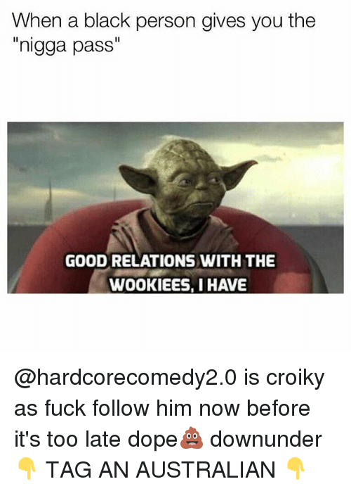 """Nigga Pass: When a black person gives you the  nigga pass""""  GOOD RELATIONS WITH THE  WOOKIEES, I HAVE @hardcorecomedy2.0 is croiky as fuck follow him now before it's too late dope💩 downunder 👇 TAG AN AUSTRALIAN 👇"""