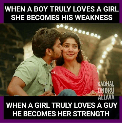 Memes, Girl, and Boy: WHEN A BOY TRULY LOVES A GIRL  SHE BECOMES HIS WEAKNESS  KADHAL  ONDRU  ALLAVA  WHEN A GIRL TRULY LOVES A GUY  HE BECOMES HER STRENGTH