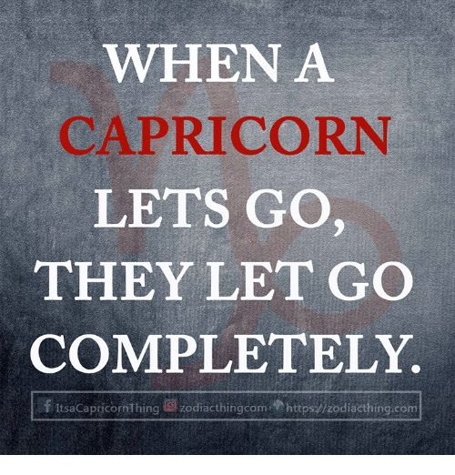 Capricorn, Com, and They: WHEN A  CAPRICORN  LETS GO  THEY LET GO  COMPLETELY  FisaCapricomThing @j odiacthingcom  httpst zodia thing com