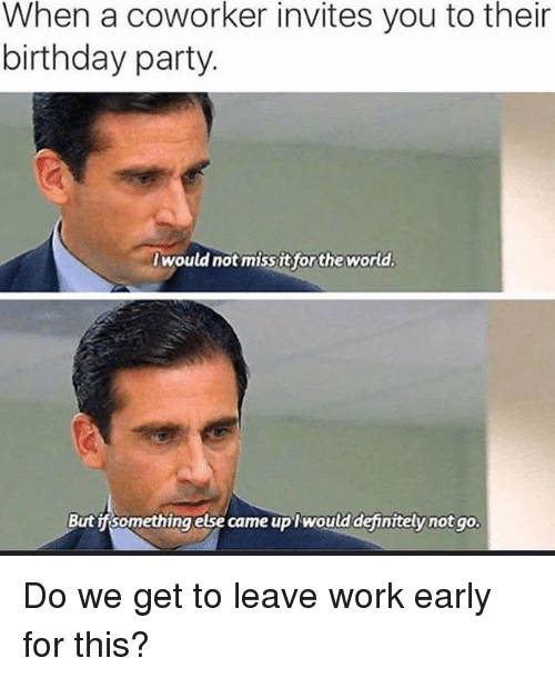 Funny Happy Birthday Meme For Coworker : When a coworker invites you to their birthday party would