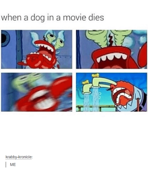 Funny: when a dog in a movie dies  krabby-kronicle  ME