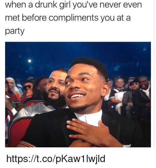 Drunk, Memes, and Party: when a drunk girl you've never even  met before compliments you at a  party https://t.co/pKaw1lwjld