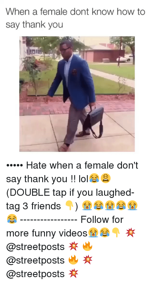 Dank Memes: When a female dont know how to  say thank you ••••• Hate when a female don't say thank you !! lol😂😩 (DOUBLE tap if you laughed- tag 3 friends 👇) 😭😂😭😂😭😂 ----------------- Follow for more funny videos😭😂👇 💥 @streetposts 💥 🔥 @streetposts 🔥 💥 @streetposts 💥