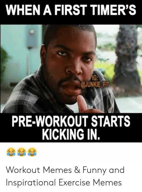 Funny Workout Memes: WHEN A FIRST TIMER'S  JUNKIE FIT  PRE-WORKOUT STARTS  KICKING IN.  岡岡岡 Workout Memes & Funny and Inspirational Exercise Memes