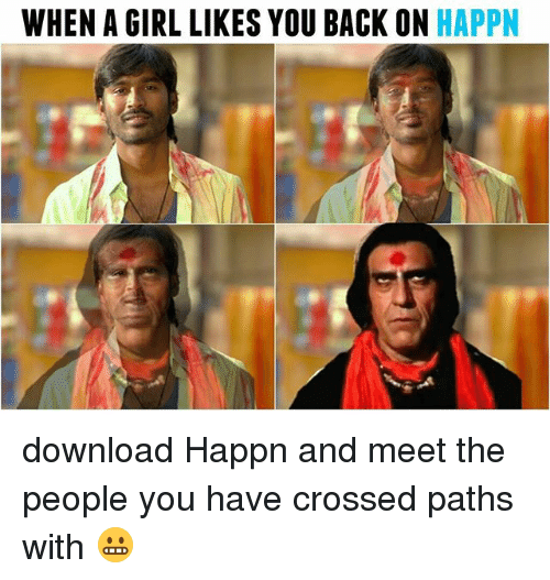 Girl, Dekh Bhai, and International: WHEN A GIRL LIKES YOU BACK ON HAPPN download Happn and meet the people you have crossed paths with 😬