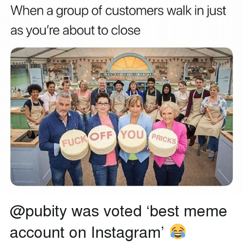 Instagram, Meme, and British: When a group of customers walk in just  as you're about to close  PRICKS  FUC @pubity was voted 'best meme account on Instagram' 😂