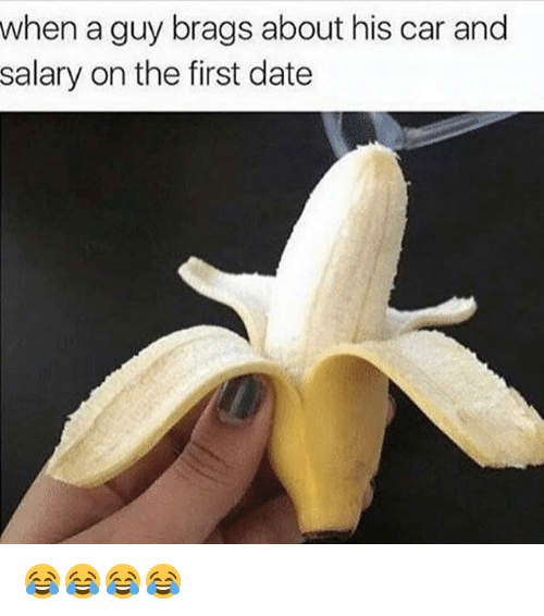Funny, Date, and Car: when a guy brags about his car and  salary on the first date 😂😂😂😂