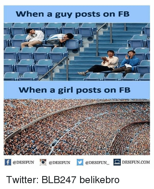girl post: When a guy posts on FB  when a girl posts on FB  @DESIFUN  @DESIFUN  DESIFUN COM  @DESIFUN. Twitter: BLB247 belikebro
