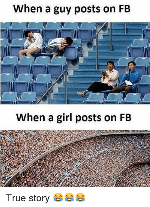 girl post: When a guy posts on FB  When a girl posts on FB True story 😂😂😂
