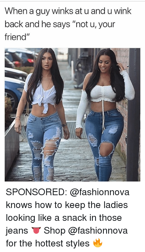 """Memes, How To, and Back: When a guy winks at u and u wink  back and he says """"not u, your  friend"""" SPONSORED: @fashionnova knows how to keep the ladies looking like a snack in those jeans 👅 Shop @fashionnova for the hottest styles 🔥"""