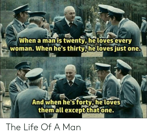 Life Of A: When a man is twenty,he loves every  woman. When he's thirty,he loves fust one.  And when he's forty,he loves  themall exceptthatone. The Life Of A Man