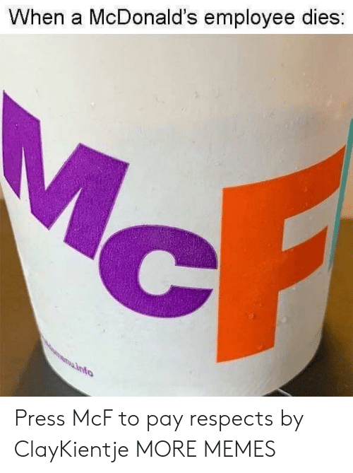 Mcdonalds Employee: When a McDonald's employee dies:  uinfo Press McF to pay respects by ClayKientje MORE MEMES