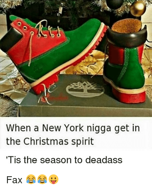 Christmas, Funny, and New York: When a New York nigga get in  the Christmas spirit  Tis the season to deadass Fax 😂😂😛