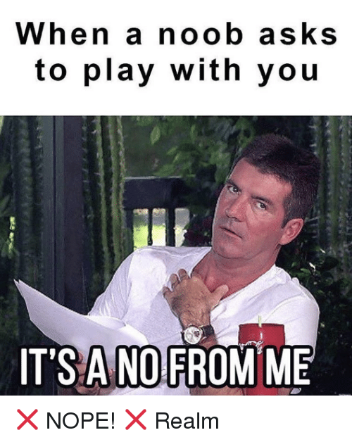 Noobing: When a noob asks  to play with you  IT'S ANO  FROM ME ❌ NOPE! ❌ Realm