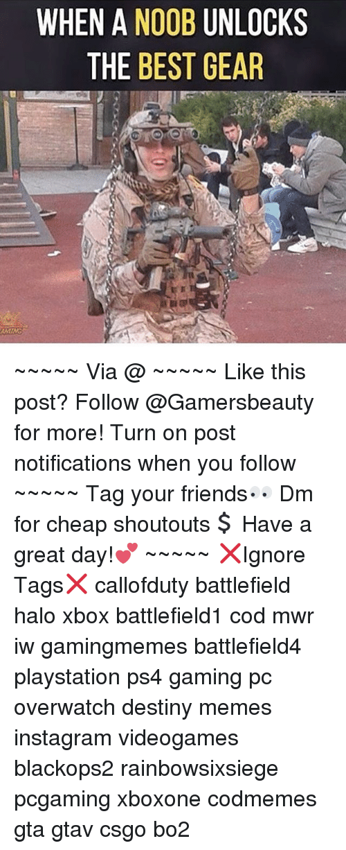 Noobing: WHEN A NOOB UNLOCK  THE BEST GEAR ~~~~~ Via @ ~~~~~ Like this post? Follow @Gamersbeauty for more! Turn on post notifications when you follow ~~~~~ Tag your friends👀 Dm for cheap shoutouts💲 Have a great day!💕 ~~~~~ ❌Ignore Tags❌ callofduty battlefield halo xbox battlefield1 cod mwr iw gamingmemes battlefield4 playstation ps4 gaming pc overwatch destiny memes instagram videogames blackops2 rainbowsixsiege pcgaming xboxone codmemes gta gtav csgo bo2