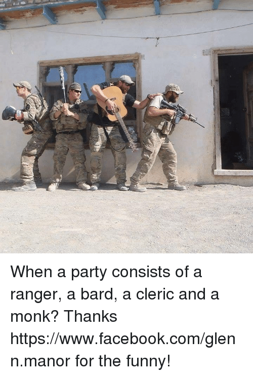 Facebook, Funny, and Party: When a party consists of a ranger, a bard, a cleric and a monk?  Thanks https://www.facebook.com/glenn.manor for the funny!