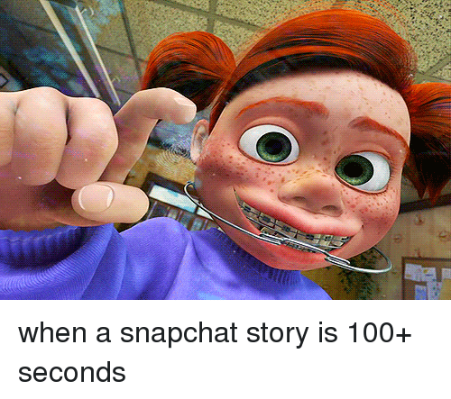 Snapchat: when a snapchat story is 100+ seconds