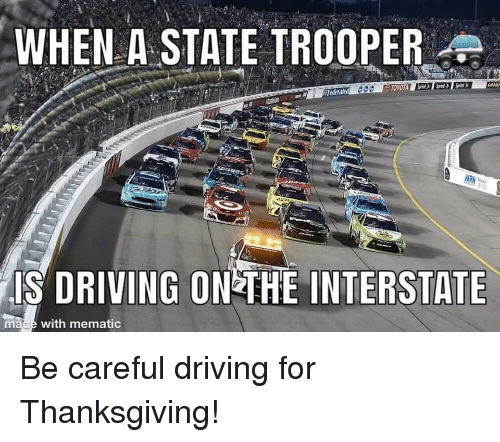 Trooper: WHEN A-STATE TROOPER  Teden  TOYOTA  IS DRIVING ON THE INTERSTATE  made with mematic Be careful driving for Thanksgiving!