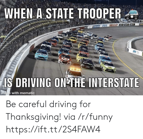 Trooper: WHEN A-STATE TROOPER  Teden  TOYOTA  IS DRIVING ON THE INTERSTATE  made with mematic Be careful driving for Thanksgiving! via /r/funny https://ift.tt/2S4FAW4