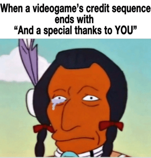 """sequence: When a videogame's credit sequence  ends with  """"And a special thanks to YOU"""""""