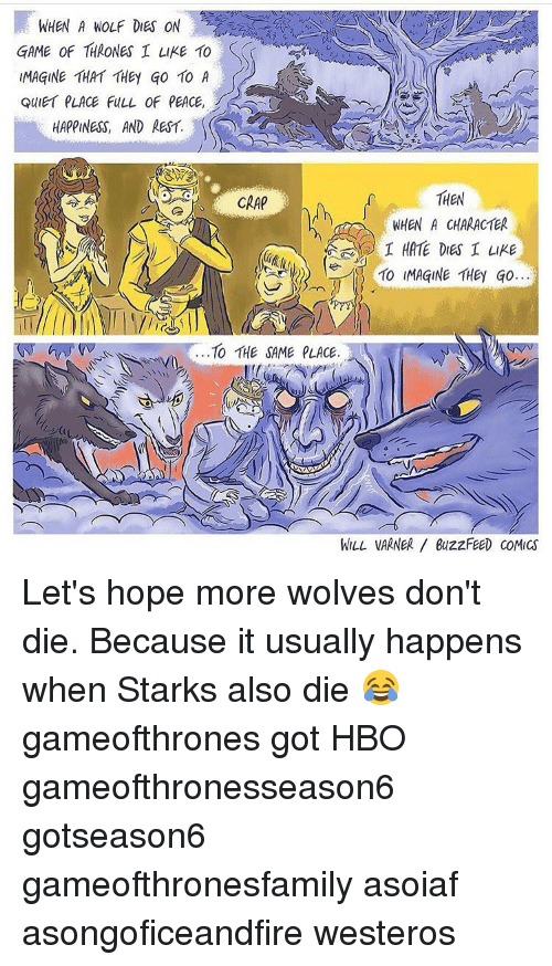 When a wolf dies on game of thrones i like 10 imagine that they go