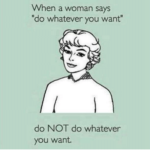 When A Woman Says Whatever Quotes: When A Woman Says Do Whatever You Want Do NOT Do Whatever
