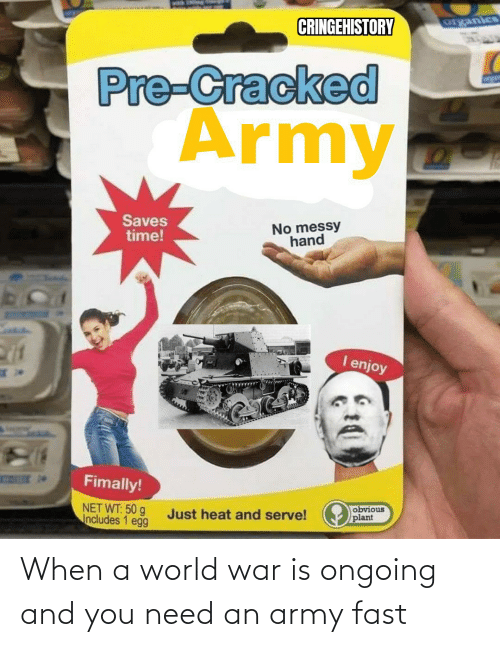 War Is: When a world war is ongoing and you need an army fast