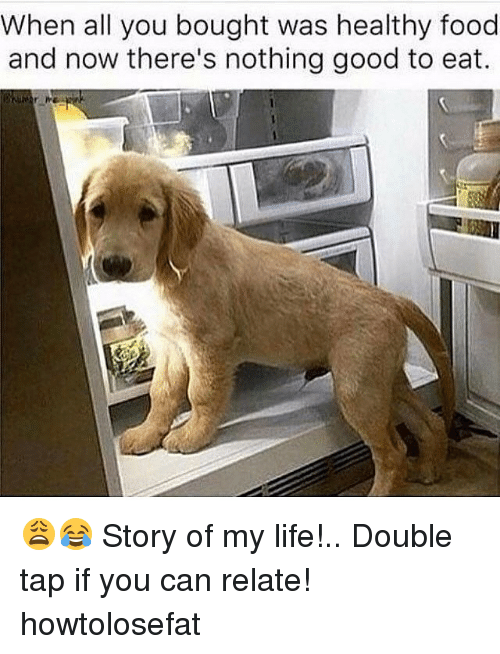 Food, Life, and Memes: When all you bought was healthy food  and now there's nothing good to eat. 😩😂 Story of my life!.. Double tap if you can relate! howtolosefat