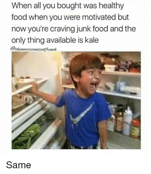 Dank, Food, and Kale: When all you bought was healthy  food when you were motivated but  now you're craving junk food and the  only thing available is kale  @cheamericanizedfronah Same