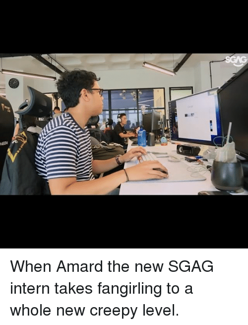 Creepy, Memes, and 🤖: When Amard the new SGAG intern takes fangirling to a whole new creepy level.